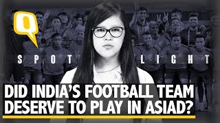 Why Indian Football Teams Should Have Been Sent to Asian Games 2018 | The Quint
