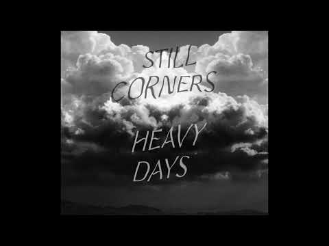 Still Corners – Heavy Days