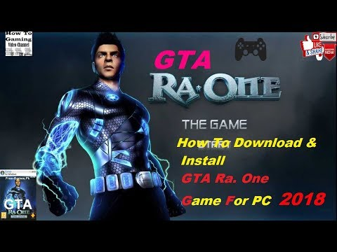 How To Download And Install GTA Ra. One The Game For PC 2018