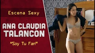 "Ana Claudia Talancón en ""Soy Tu Fan"" - Escena Sexy"