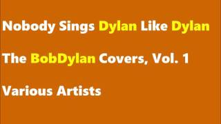 Nobody Sings Dylan Like Dylan ,The Bob Dylan Covers, Vol. 1 /Various Artists