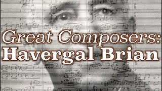 Great Composers: Havergal Brian
