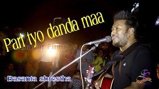 pari Tyo Danda Maa  || पारी त्यो डाँडामा || Live - By Basanta Shrestha
