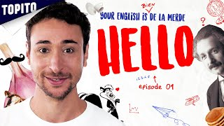 YOUR ENGLISH IS BIEN DE LA MERDE - Ep 01 : Hello