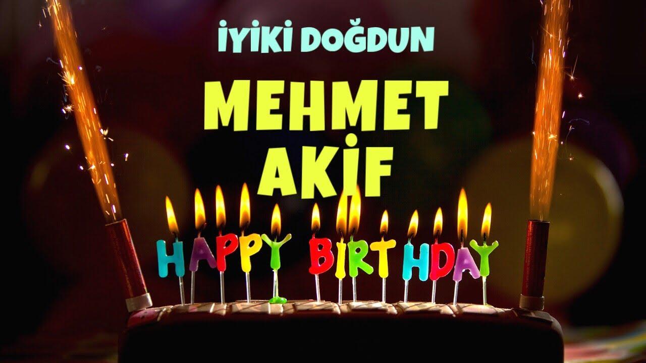 İyi ki doğdun MEHMET AKİF - İsimli Doğum Günü Şarkıları