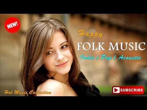 Happy Folk Music Playlist Mood Booster Songs 2017 - Indie/Pop/Folk Compilation 2017