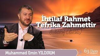 İhtilaf Rahmet, Tefrika Zahmettir / Muhammed Emin Yıldırım (63. Ders)