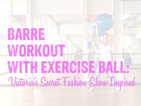 Barre Workout with Exercise Ball - Victoria Secret Workout to get you Long and Lean