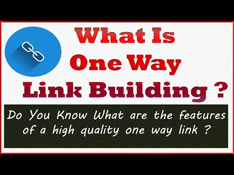 What Is One Way Link Building? & What Are The Features Of A High Quality One Way Backlink?