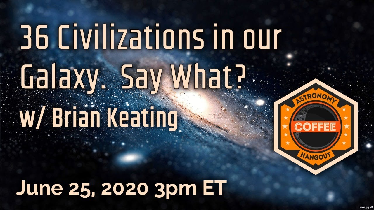 36 Alien Civilizations in our Galaxy.  Say What?  w/ Brian Keating