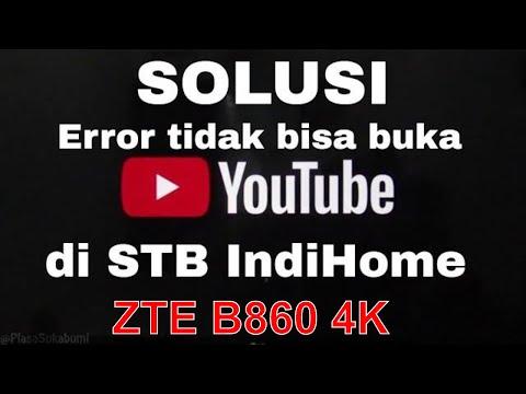 Cara Mengatasi YouTube Tidak Bisa Terbuka Di STB ZTE IndiHome