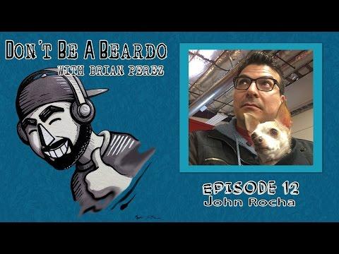 Don't Be A Beardo Ep #12: John Rocha