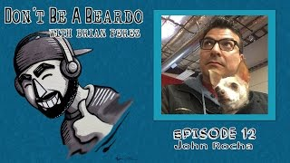 Don't Be A Beardo Ep #12: John Rocha