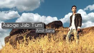 Aaoge Jab Tum By Amit Sana