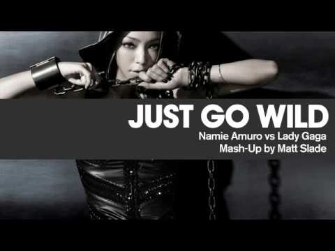 Just Go Wild - Namie Amuro Vs Lady Gaga [Mash Up By Matt Slade]