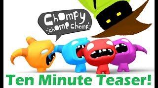 Ten Minute Teaser: Chompy Chomp Chomp