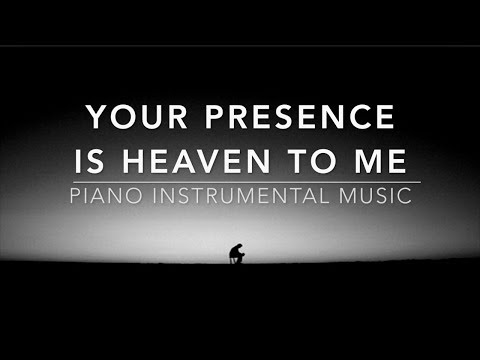 Your Presence Is Heaven To Me: 1 Hour Piano Music, Meditatio