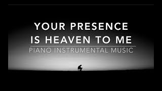 Your Presence Is Heaven To Me - Over 1 Hour of Piano Instrumental Worship Prayer Soaking Music