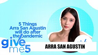 Give Me 5: Things Arra San Agustin will do after the pandemic