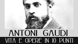 Antoni Gaudì: vita e opere in 10 punti