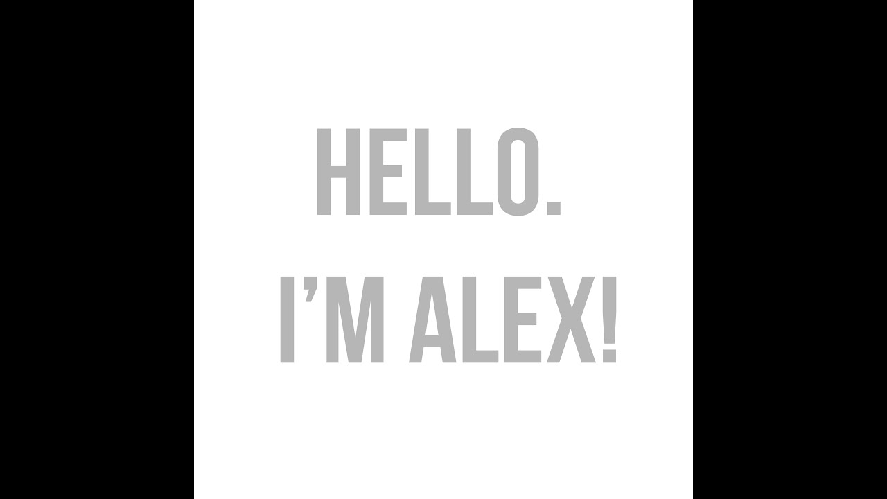 Hello My Name Is Alex