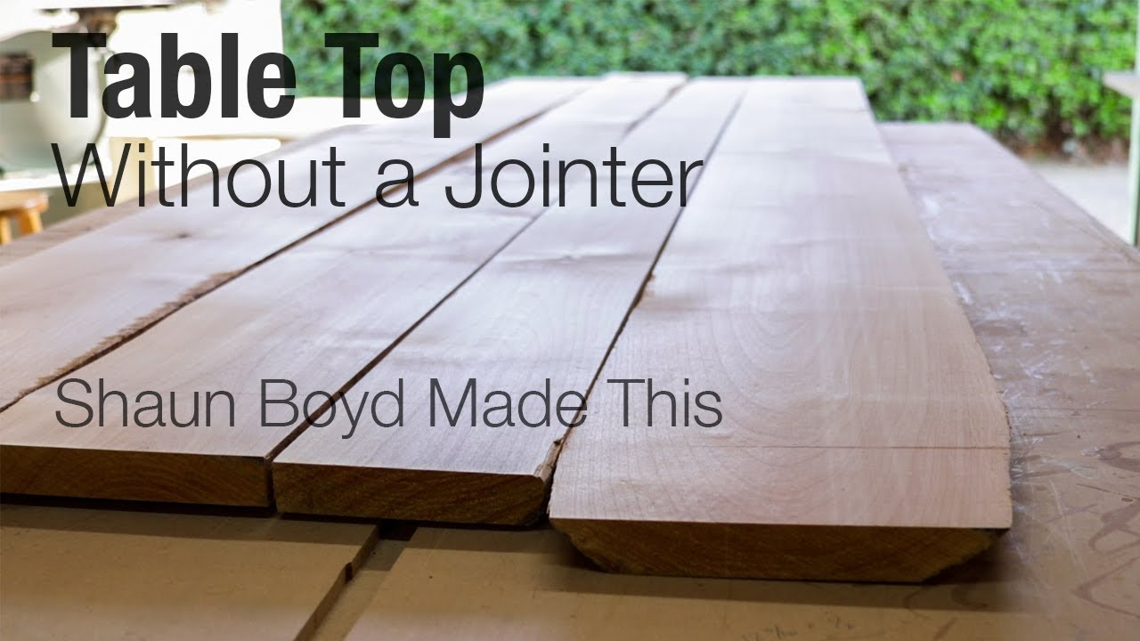 How To Make A Table Top Without A Jointer Youtube