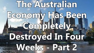 The Australian Economy Has Been Completely Destroyed In Four Weeks - Part 2