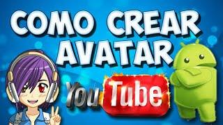 COMO CREAR TU PROPIO AVATAR DESDE ANDROID / COMO CREAR AVATAR PARA YOUTUBE / MAYDROID