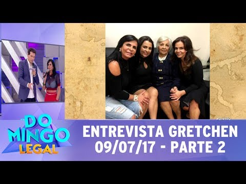 Domingo Legal (09/07/17) - Entrevista com Gretchen - Parte 2