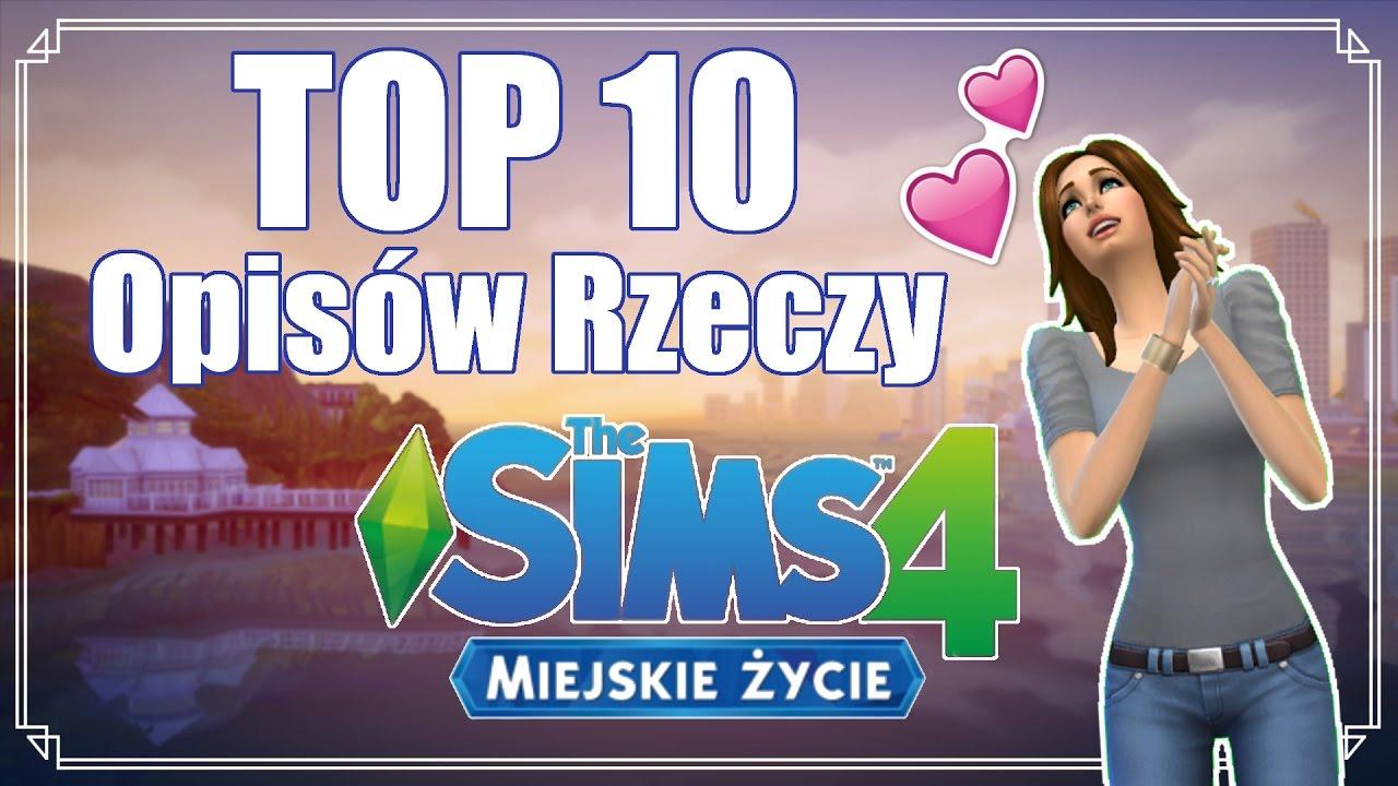Simowe Top 10 Najlepsze Opisy Rzeczy Z The Sims 4 Miejskie życie