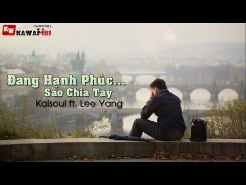 Đang Hạnh Phúc... Sao Chia Tay - Kaisoul ft. Lee Yang [ Video Lyric ]