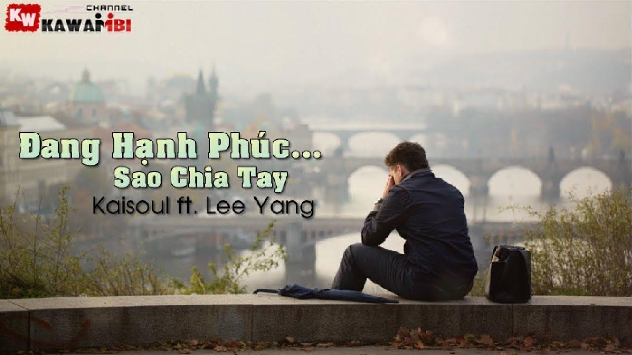 Đang Hạnh Phúc… Sao Chia Tay – Kaisoul ft. Lee Yang [ Video Lyric ]