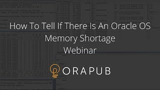 How To Tell If There Is An Oracle OS Memory Shortage - Webinar