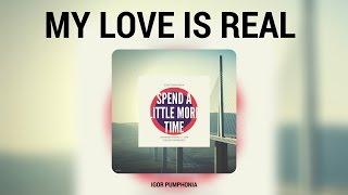 Igor Pumphonia My Love Is Real Original Mix