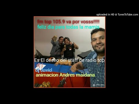 radio top 105.9 fiesta en vivo saludo dia de la madres dj j dj david animacion andres maidana