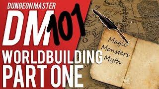 DM 101 - Episode 4: Worldbuilding Part One (D&D Help/Advice)