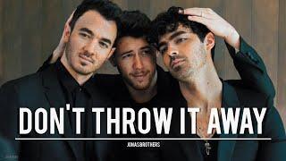 jonas brothers || don't throw it away