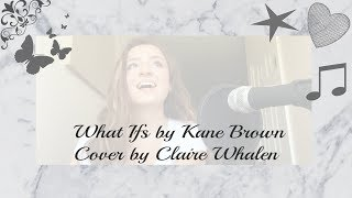 Download What Ifs by Kane Brown ft Lauren Alaina (Cover by Claire Whalen) MP3 song and Music Video