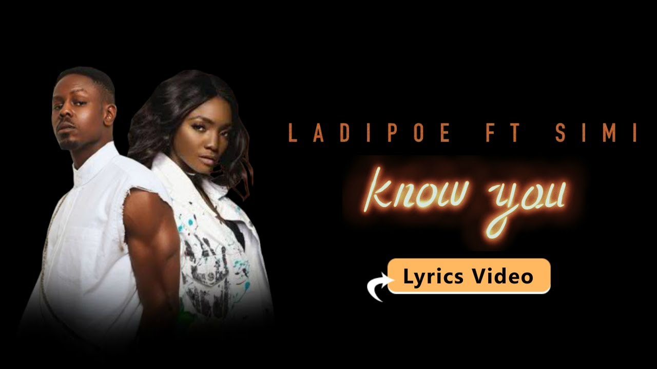 Ladipoe Know You Ft Simi Lyric Video Youtube