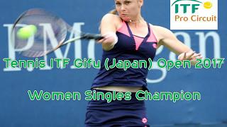 Tennis ITF Gifu (Japan) Open 2017 - Women Singles Champion