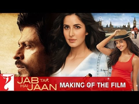 Making Of The Film - Jab Tak Hai Jaan | Shah Rukh Khan | Katrina Kaif | Anushka Sharma