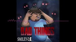 "Smiley-D ""Bad Things"" (Prod. By Lucid Soundz)"
