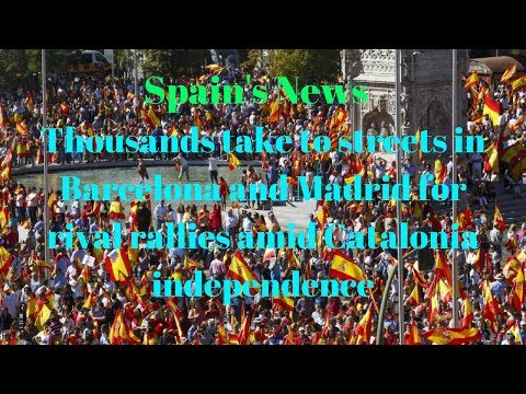 Thousands take to streets in Barcelona and Madrid for rival rallies amid Catalonia independence