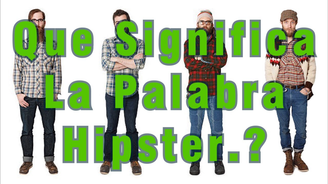 Que Significa La Palabra Hipster Youtube