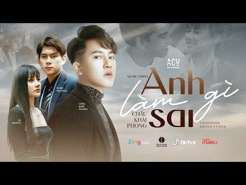 ANH LÀM GÌ SAI - CHÂU KHẢI PHONG | OFFICIAL MUSIC VIDEO
