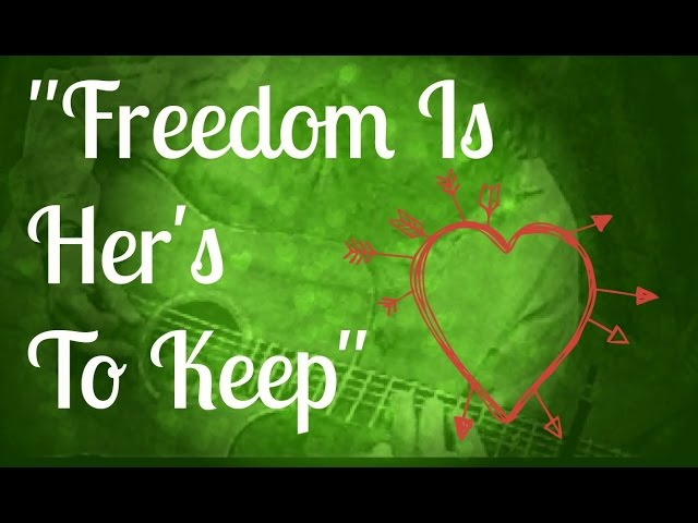 """""""Freedom Is Her's To Keep"""" - Original Song"""