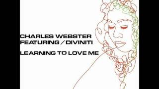 Charles Webster Feat. Diviniti - Learning To Love Me (Original)