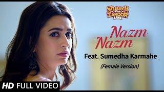 NAZM NAZM - FEMALE VERSION | Rajkummar Rao & Kriti Kharbanda | Sumedha Karmahe | SMZA