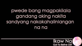 Download Ikaw Na - Lyrics - Got To Believe Soundtrack MP3 song and Music Video