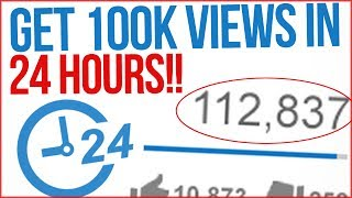 HOW TO GET 100,000 VIEWS IN 24 HOURS!!